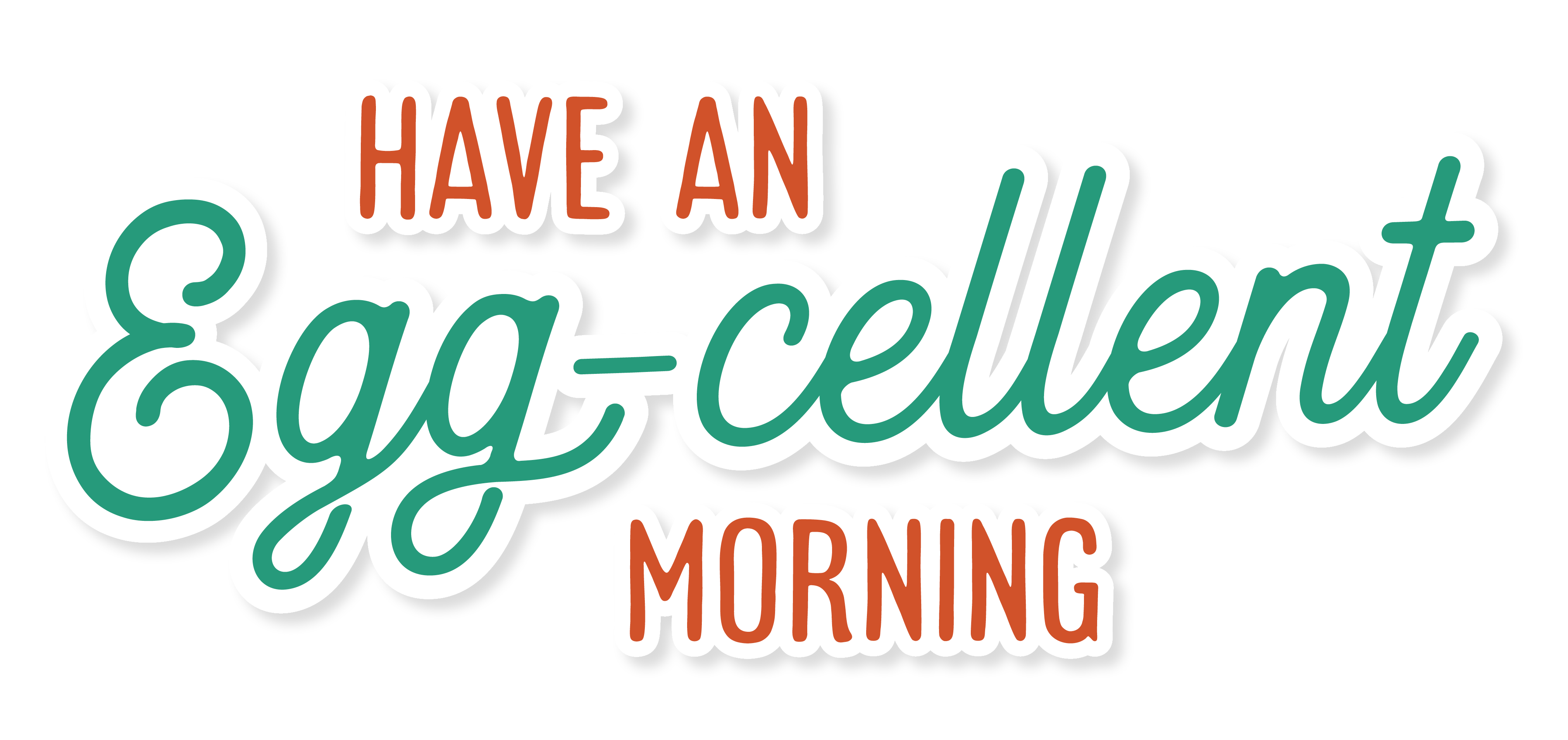 Have an Egg-cellent Morning!